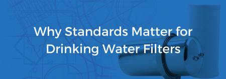 why standards matter for water filters