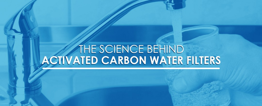 The Science Behind Activated Carbon Water Filters | CB Tech
